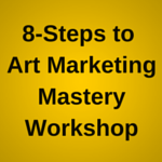 8-Steps to Art Marketing Mastery Workshop